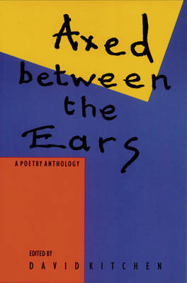 Axed Between The Ears: A Poetry Anthology by David E Kitchen image