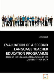 Evaluation of a Second Language Teacher Education Programme by JIEWEN LUO