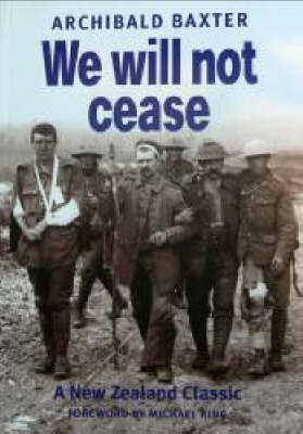 We Will Not Cease by Archibald Baxter