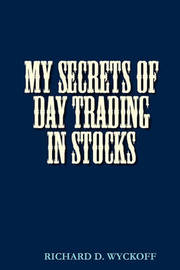My Secrets of Day Trading in Stocks by D Richard Wyckoff