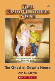 Baby-Sitters Club #9: Ghost at Dawn's House by Martin,Ann,M