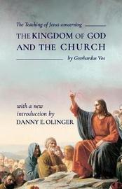 The Teaching of Jesus Concerning the Kingdom of God and the Church (Fontes Classics) by Danny E Olinger