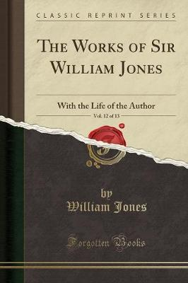 Works of Sir William Jones, Vol. 12 of 13 by William Jones