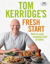 Tom Kerridge's Fresh Start by Tom Kerridge