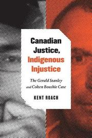 Canadian Justice, Indigenous Injustice by Kent Roach