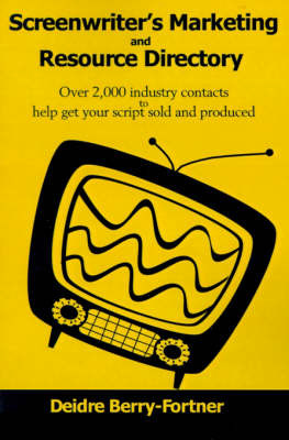 Screenwriter's Marketing and Resource Directory: Over 2,000 Industry Contacts to Help Get Your Script Sold and Produced by Deidre Berry-Fortner image