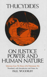 On Justice, Power, and Human Nature by . Thucydides