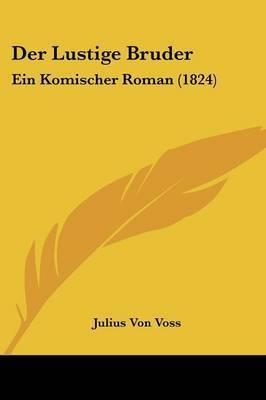 Der Lustige Bruder: Ein Komischer Roman (1824) by Julius Von Voss image
