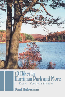 10 Hikes in Harriman Park and More: 1 Day Vacations by Paul Huberman