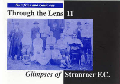 Glimpses of Stranraer F.C. by Donnie Nelson
