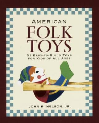 American Folk Toys by John R. Nelson