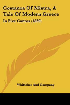 Costanza Of Mistra, A Tale Of Modern Greece: In Five Cantos (1839) by Whittaker and Company