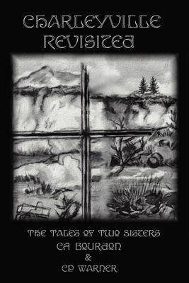 Charleyville Revisited: The Tales of Two Sisters by Cp Warner