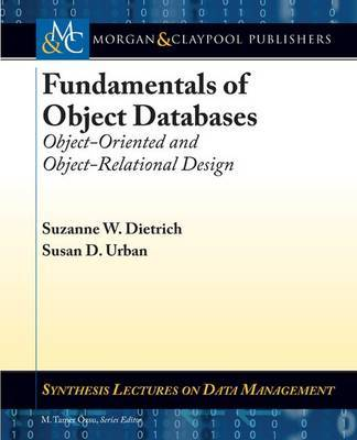 Fundamentals of Object Databases by Suzanne W. Dietrich