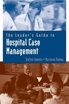 The Leader's Guide to Hospital Case Management by Stefani Daniels image