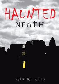 Haunted Neath by Robert King image