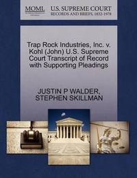 Trap Rock Industries, Inc. V. Kohl (John) U.S. Supreme Court Transcript of Record with Supporting Pleadings by Justin P Walder