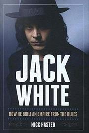 Jack White by Nick Hasted