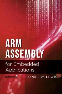 Arm Assembly for Embedded Applications, 4th Edition by Daniel Lewis image