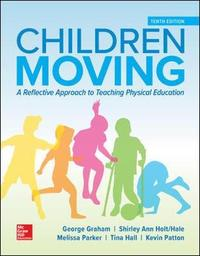 Children Moving: A Reflective Approach to Teaching Physical Education by George M. Graham