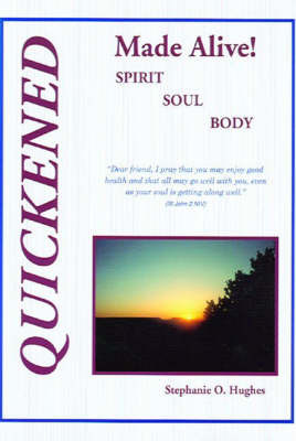 Quickened Made Alive! by Stephanie O. Hughes image
