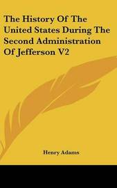The History Of The United States During The Second Administration Of Jefferson V2 by Henry Adams image