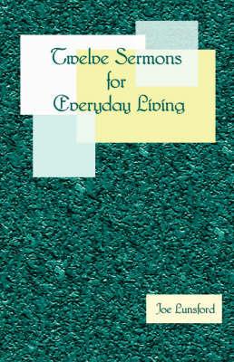 Twelve Sermons for Everyday Living by Joe Lunsford