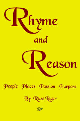 Rhyme and Reason: People Places Passion Purpose by Russ Leger