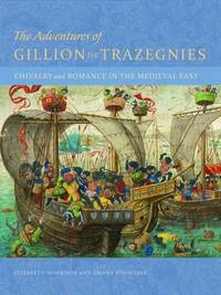 The Adventures of Gillion de Trazegnies - Chivalry and Romance in the Medieval East by Zrinka Stahuljak
