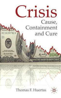 Crisis: Cause, Containment and Cure by Thomas F. Huertas