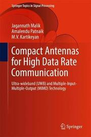 Compact Antennas for High Data Rate Communication by Jagannath Malik