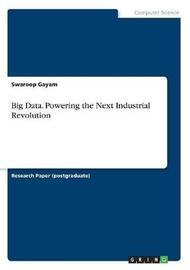 Big Data: Powering the Next Industrial Revolution by Swaroop Gayam image