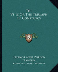 The Veils or the Triumph of Constancy by Eleanor Anne Porden Franklin