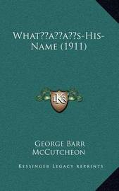 Whatacentsa -A Centss-His-Name (1911) by George , Barr McCutcheon