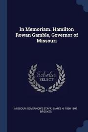 In Memoriam. Hamilton Rowan Gamble, Governor of Missouri by Missouri Governor's Staff