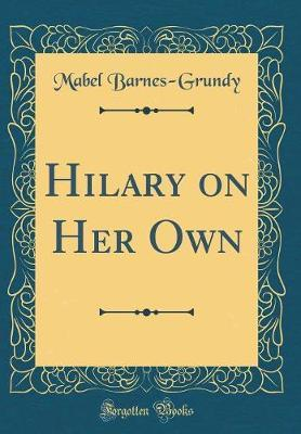 Hilary on Her Own (Classic Reprint) by Mabel Barnes-Grundy
