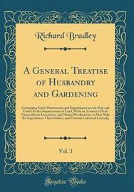 A General Treatise of Husbandry and Gardening, Vol. 3 by Richard Bradley image