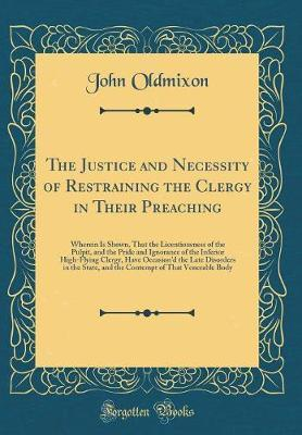 The Justice and Necessity of Restraining the Clergy in Their Preaching by John Oldmixon
