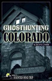 Ghosthunting Colorado by Kailyn Lamb image