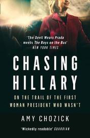 Chasing Hillary by Amy Chozick