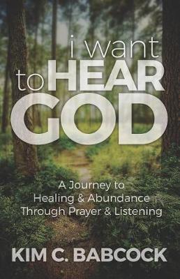 I Want to Hear God by Kim C Babcock
