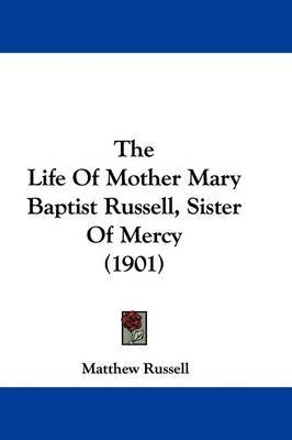 The Life of Mother Mary Baptist Russell, Sister of Mercy (1901) by Matthew Russell image
