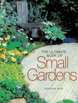 The Ultimate Book of Small Gardens by Graham Rice image