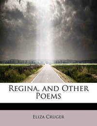 Regina, and Other Poems by Eliza Cruger