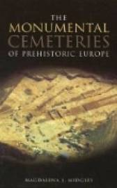 The Monumental Cemeteries of Prehistoric Europe by Magdalena S Midgley image