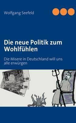 Die Neue Politik Zum Wohlfuhlen by Wolfgang Seefeld