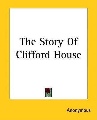 The Story Of Clifford House by * Anonymous