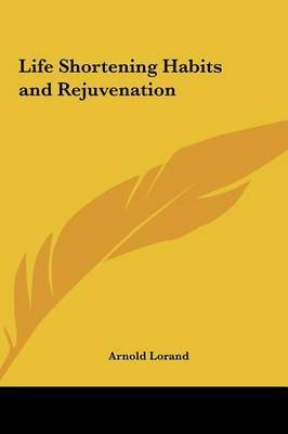 Life Shortening Habits and Rejuvenation by Arnold Lorand