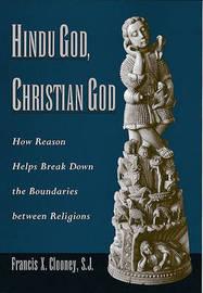 Hindu God, Christian God by Francis X. Clooney