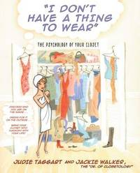 I Don't Have a Thing to Wear: The Psychology of Your Closet by Judie Taggart image